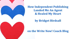 How Independent Publishing Landed Me and Agent and Healed My Heart by Author Bridget Birdsall